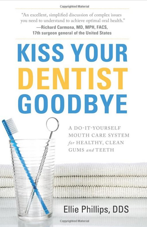Kiss your dentist goodbye - Dr Ellie Phillips DDS